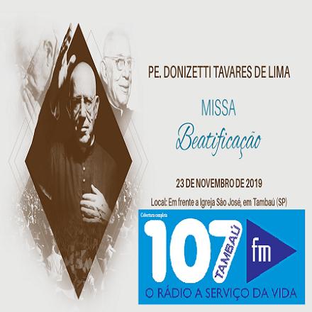 107 FM NA TRANSMISSÃO DA BEATIFICAÇÃO DO PE. DONIZETTI